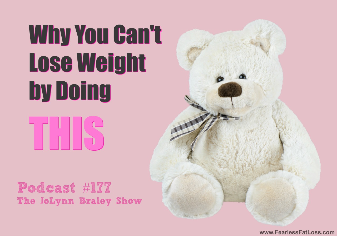 Why You Can't Lose Weight by Doing THIS | FearlessFatLoss.com | Emotional Eating Coach JoLynn Braley | Permanent Weight Loss Mindset Coach