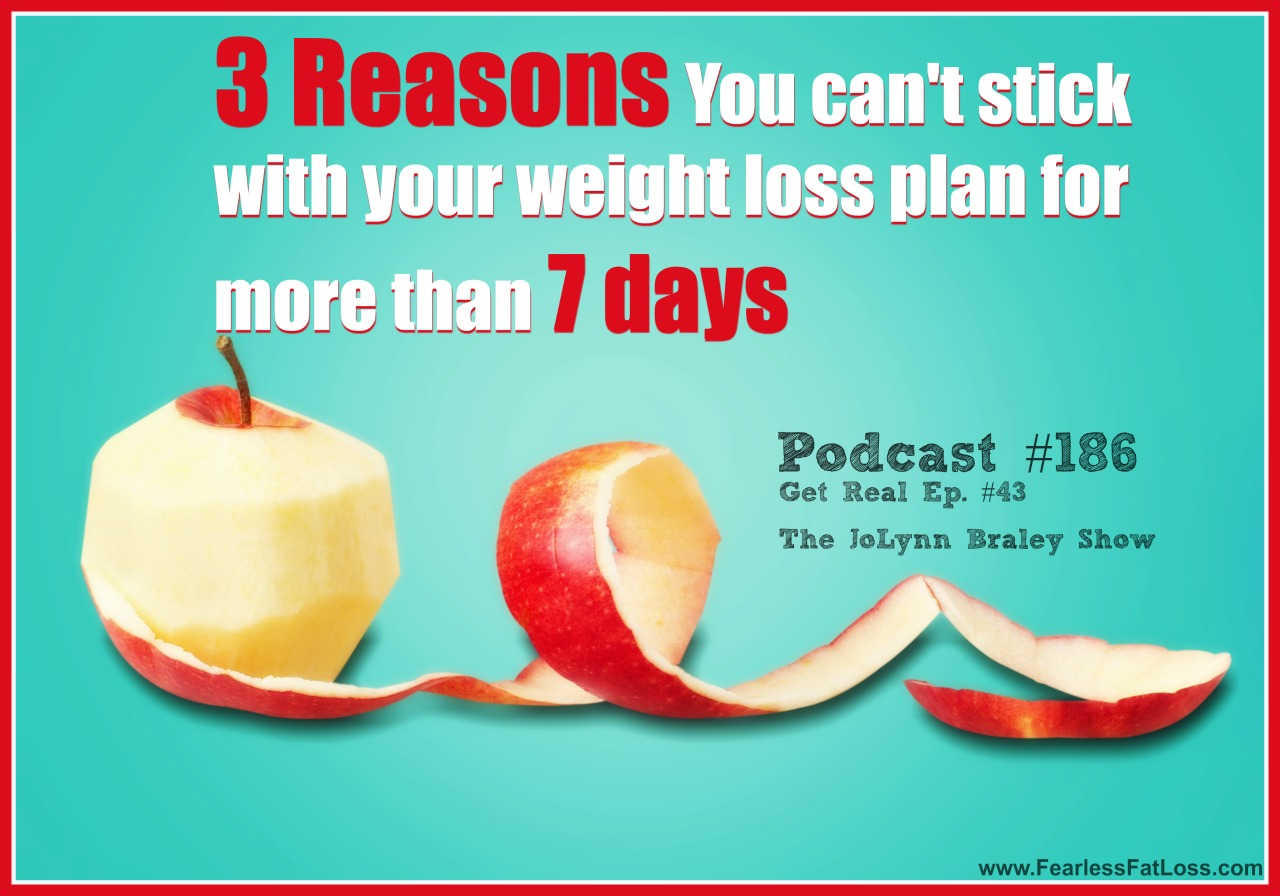3 Reasons You Can't Stick With Your Weight Loss Plan For More Than 7 Days | FearlessFatLoss.com | Permanent Weight Loss Coach JoLynn Braley