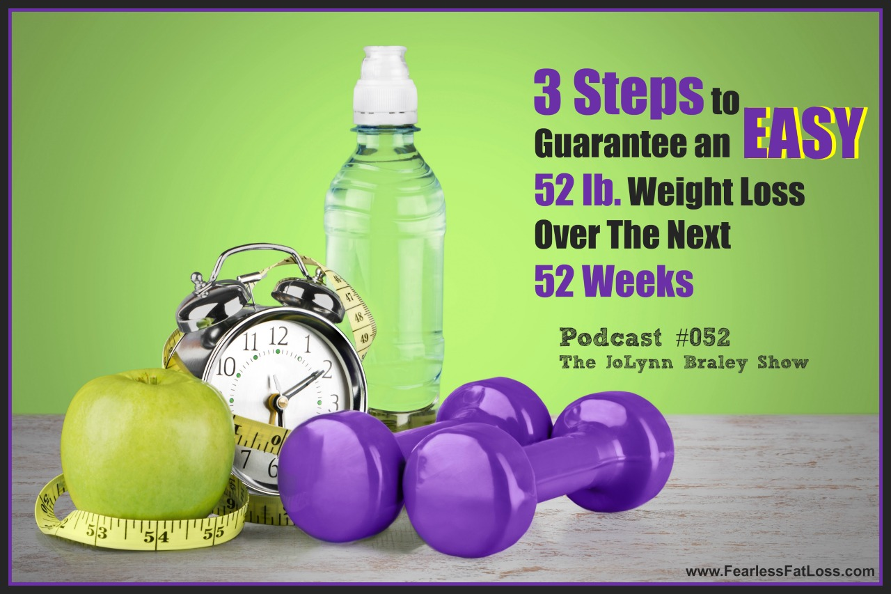 3 Steps to Guarantee an Easy 52 lb Weight Loss in 52 Weeks | FearlessFatLoss.com | Permanent Weight Loss Coach JoLynn Braley