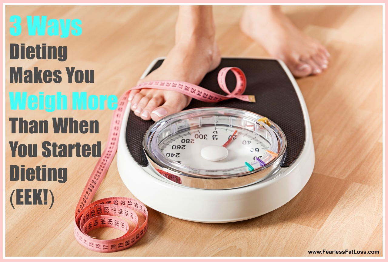 3 Ways Dieting Makes You Weigh More Than You Did When You Started Dieting | FearlessFatLoss.com | Permanent Weight Loss Coaching with JoLynn Braley