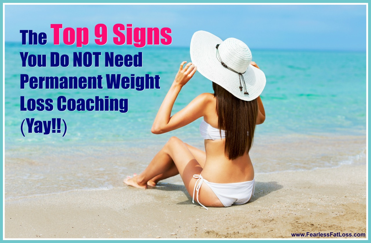 The Top 9 Signs You Do NOT Need Permanent Weight Loss Coaching | FearlessFatLoss.com | Permanent Weight Loss Coach JoLynn Braley