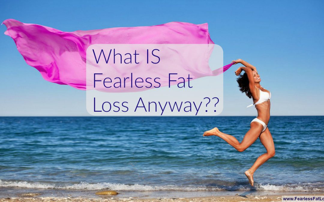 What IS Fearless Fat Loss Anyway?