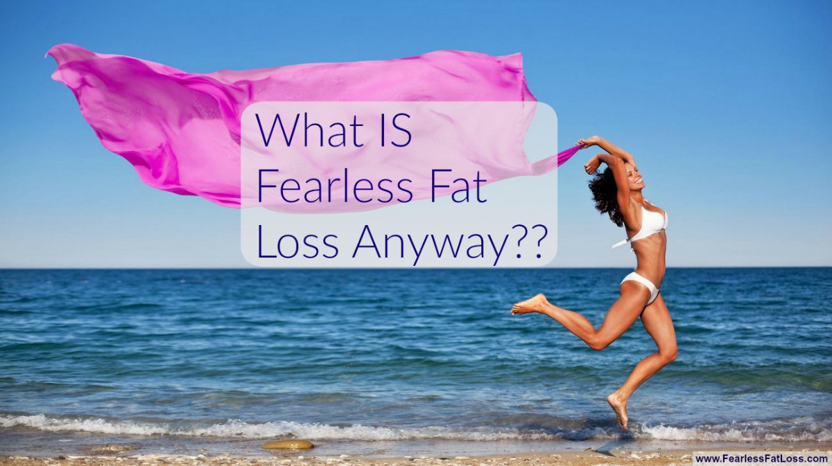 What Is Fearless Fat Loss Anyway | FearlessFatLoss.com | Permanent Weight Loss coach JoLynn Braley | End Emotional Eating | Fearless Fat Loss