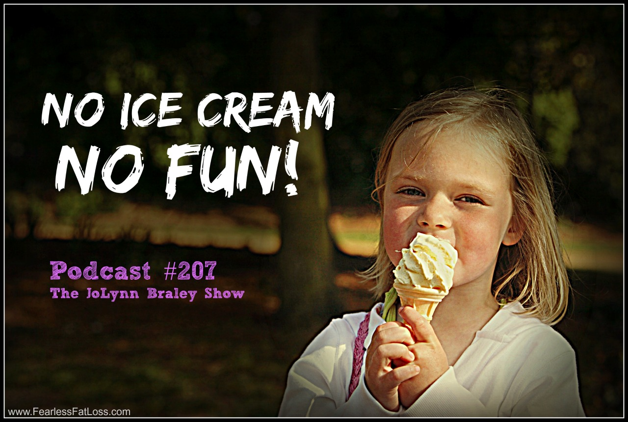No Ice Cream No Fun! Free Weight Loss Podcast | FearlessFatLoss.com