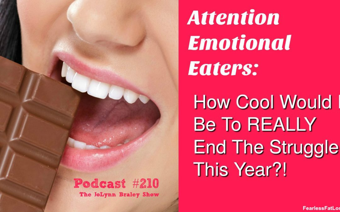 Just Imagine….If You REALLY COULD End Your Emotional Eating This Year [Podcast #210]