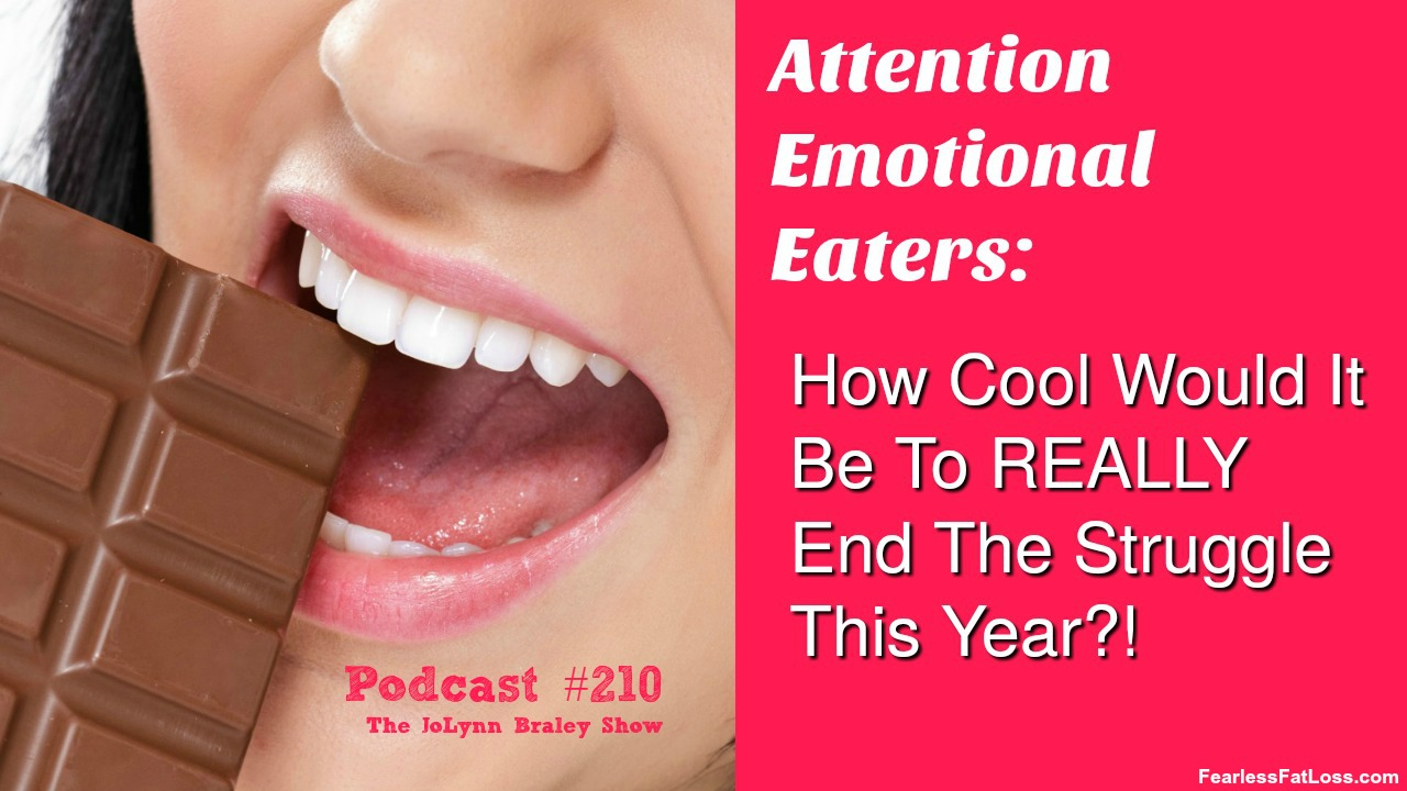 Just Imagine If You REALLY Could End Your Emotional Eating This Year | FearlessFatLoss.com | Emotional Eating Coach JoLynn Braley | Free Weight Loss Podcast