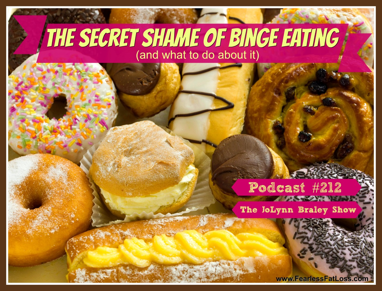 The Secret Shame Of Binge Eating (and how to start breaking free of binge eating!) | FearlessFatLoss.com | Permanent Weight Loss coach JoLynn Braley
