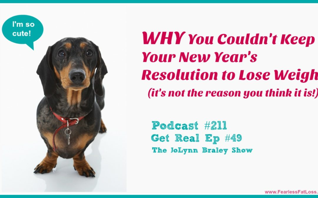 WHY You Couldn't Keep Your New Year's Resolution to Lose Weight [Podcast #211]