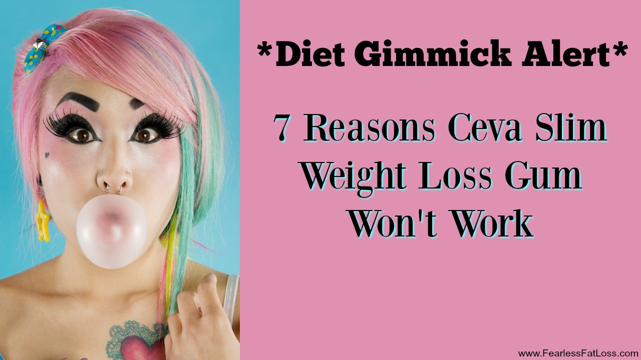 7 Reasons Ceva Slim Weight Loss Gum Won't Work | FearlessFatLoss.com | Permanent Weight Loss Coach JoLynn Braley | End Emotional Eating with JoLynn
