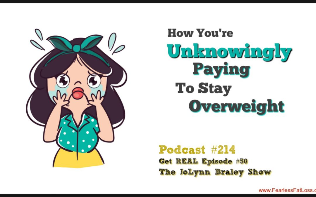 How You Are Unknowingly PAYING To Stay Overweight [Podcast #214]