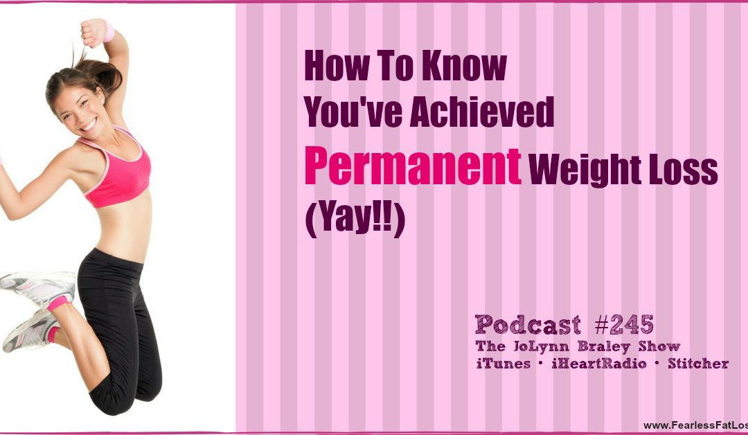 How to Know You Have Achieved Permanent Weight Loss [Podcast #245]