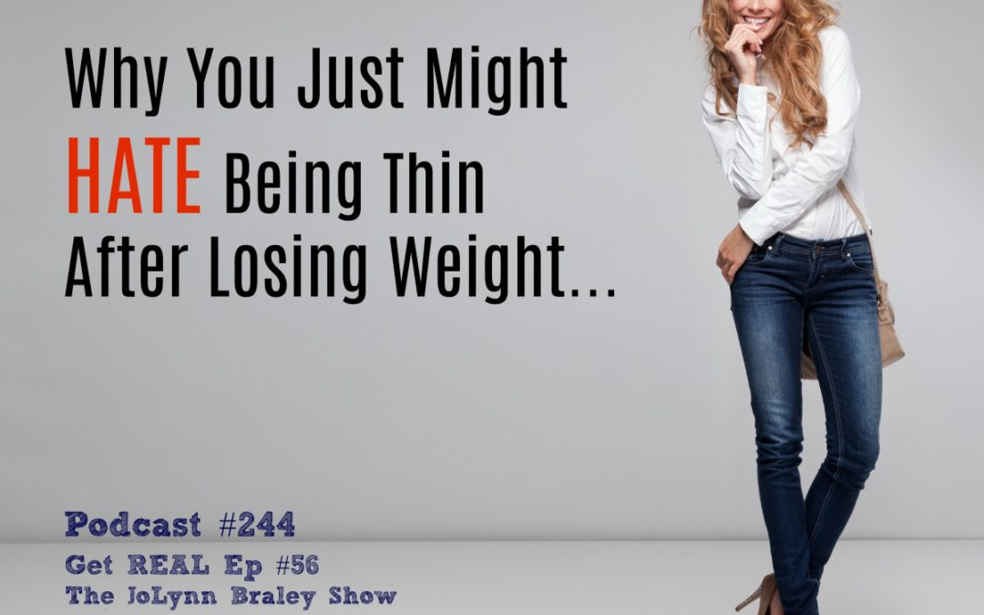 Why You Just Might HATE Being Thin After Losing Weight [Podcast #244]