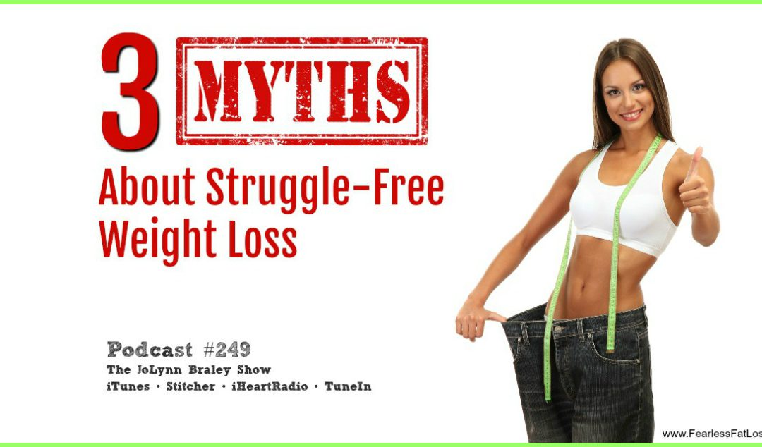3 Myths About Struggle-Free Weight Loss [Podcast #249]