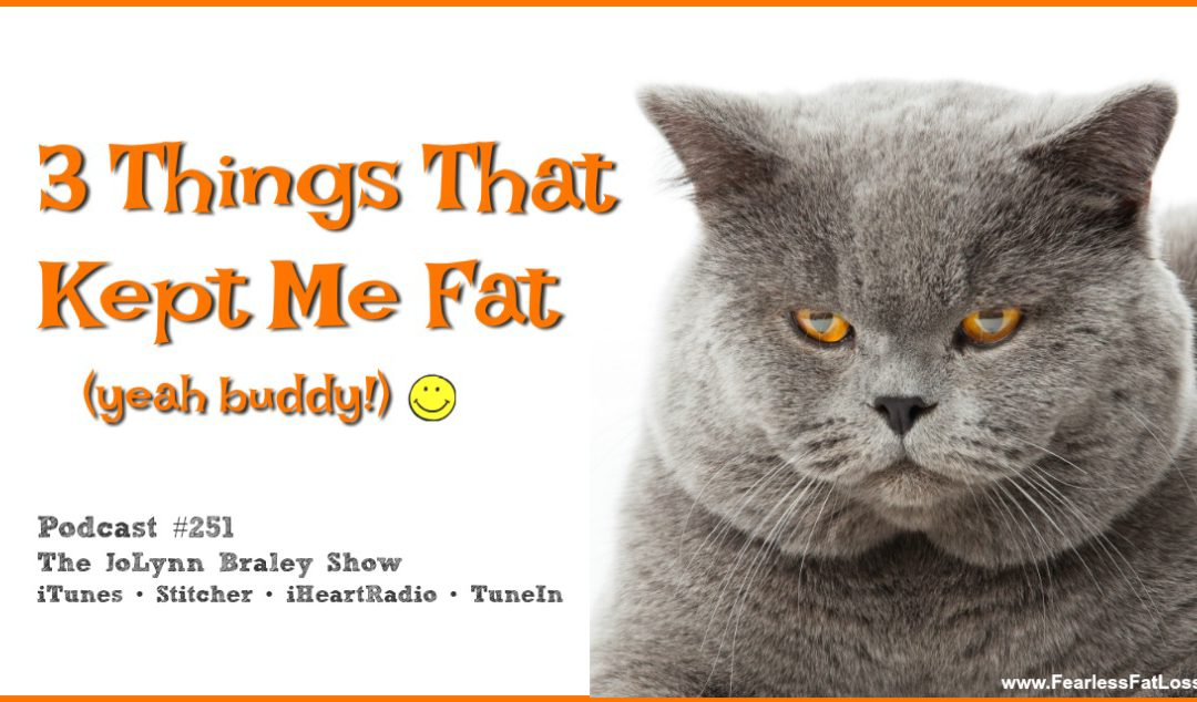 3 Things That Kept Me Fat [Podcast #251]