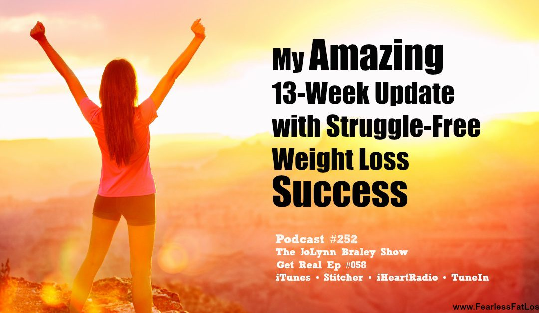 My Amazing 13 Week Weight Loss Update with Totally Struggle-free Weight Loss [Podcast #252]