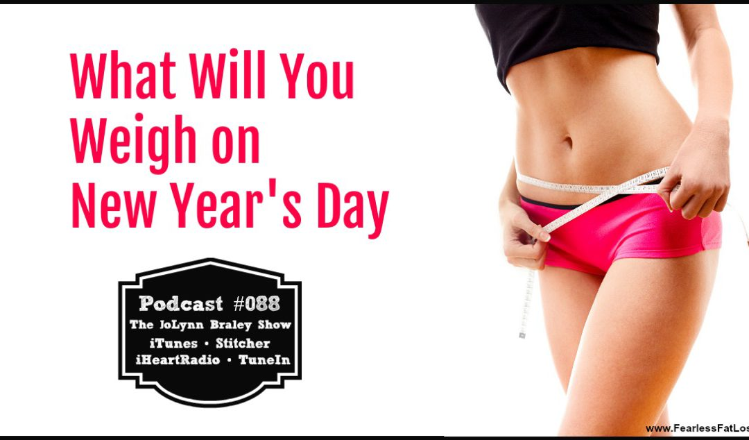 What Will You Weigh ON New Year's Day [Podcast #088]