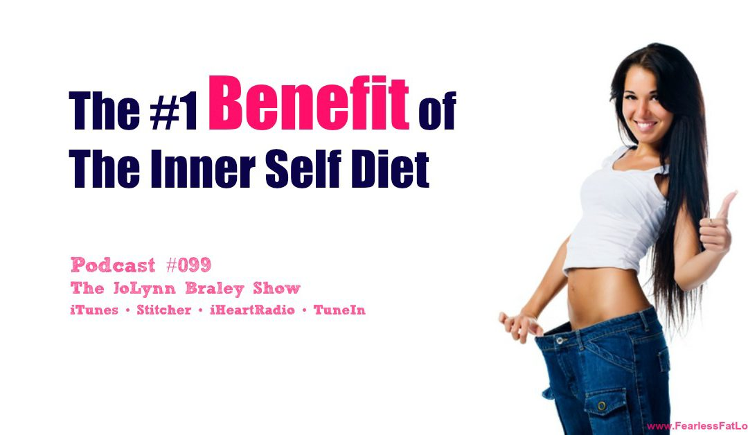The Number One Benefit of The Inner Self Diet [Podcast #099]